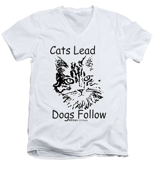 Cats Lead Dogs Follow Men's V-Neck T-Shirt