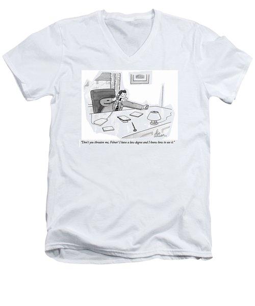 Don't You Threaten Men's V-Neck T-Shirt