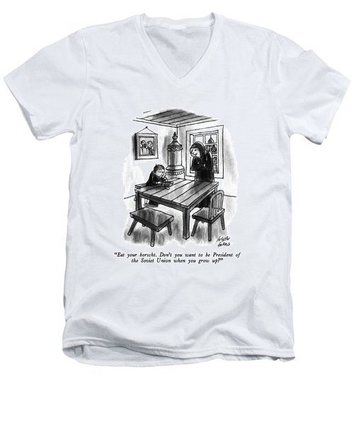 Eat Your Borscht.  Don't You Want To Be President Men's V-Neck T-Shirt