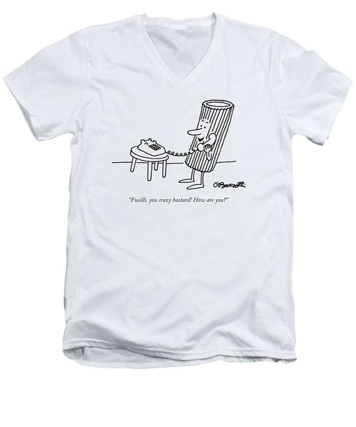 Fusilli, You Crazy Bastard! How Are You? Men's V-Neck T-Shirt by Charles Barsotti