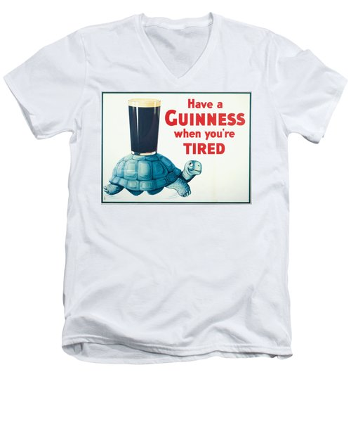 Have A Guinness When You're Tired Men's V-Neck T-Shirt