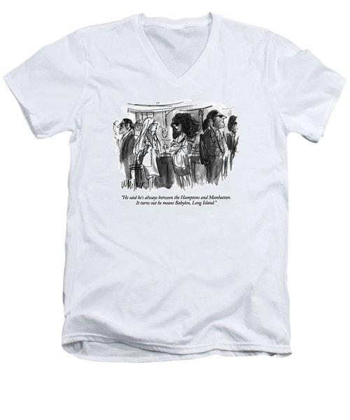 He Said He's Always Between The Hamptons Men's V-Neck T-Shirt