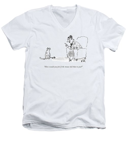 How Would You Feel If The Mouse Did That To You? Men's V-Neck T-Shirt