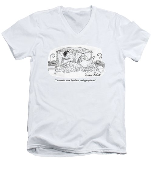 I Dreamed Lucian Freud Was Coming To Paint Us Men's V-Neck T-Shirt