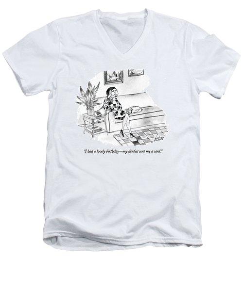 I Had A Lovely Birthday - My Dentist Sent Men's V-Neck T-Shirt