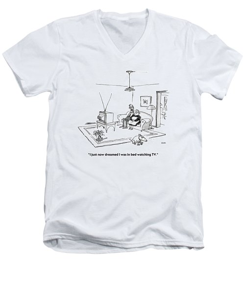 I Just Now Dreamed I Was In Bed Watching Tv Men's V-Neck T-Shirt