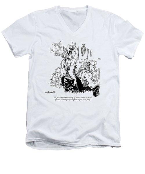I'd Just Like To Know Why Men's V-Neck T-Shirt