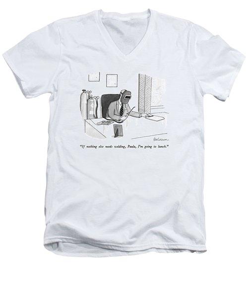 If Nothing Else Needs Welding Men's V-Neck T-Shirt