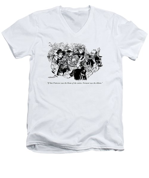 If San Francisco Was The Rome Of The Sixties Men's V-Neck T-Shirt