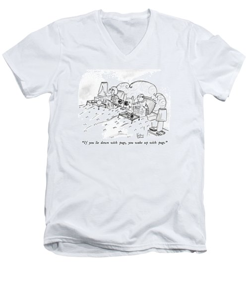 If You Lie Down With Pugs Men's V-Neck T-Shirt