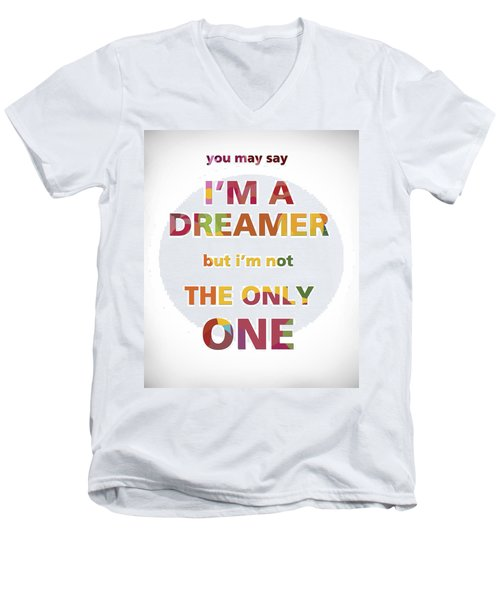 I'm A Dreamer But I'm Not The Only One Men's V-Neck T-Shirt by Gina Dsgn