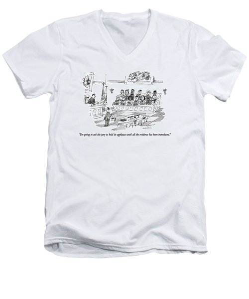 I'm Going To Ask The Jury To Hold Its Applause Men's V-Neck T-Shirt