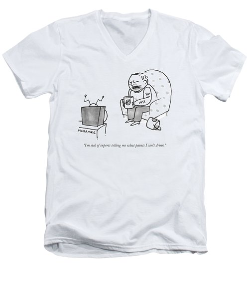 I'm Sick Of Experts Telling Me What Paints Men's V-Neck T-Shirt