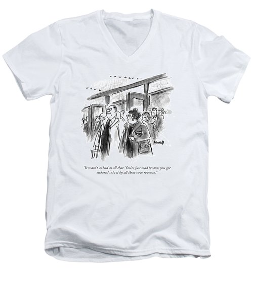 It Wasn't As Bad As All That.  You're Just Mad Men's V-Neck T-Shirt