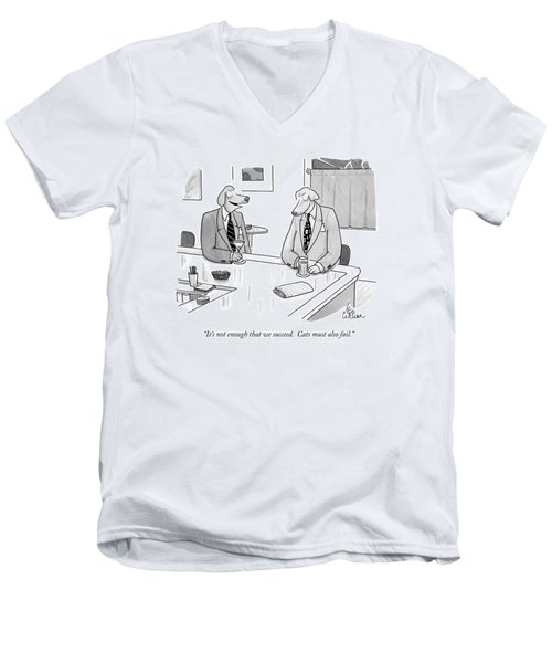 It's Not Enough That We Succeed.  Cats Men's V-Neck T-Shirt by Leo Cullum