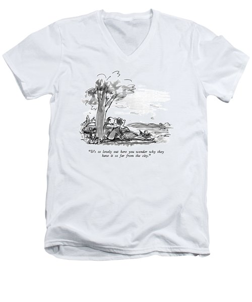 It's So Lovely Out Here You Wonder Why Men's V-Neck T-Shirt