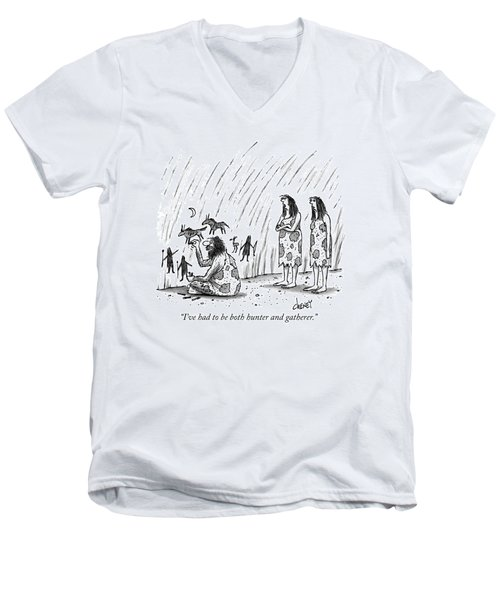 I've Had To Be Both Hunter And Gatherer Men's V-Neck T-Shirt