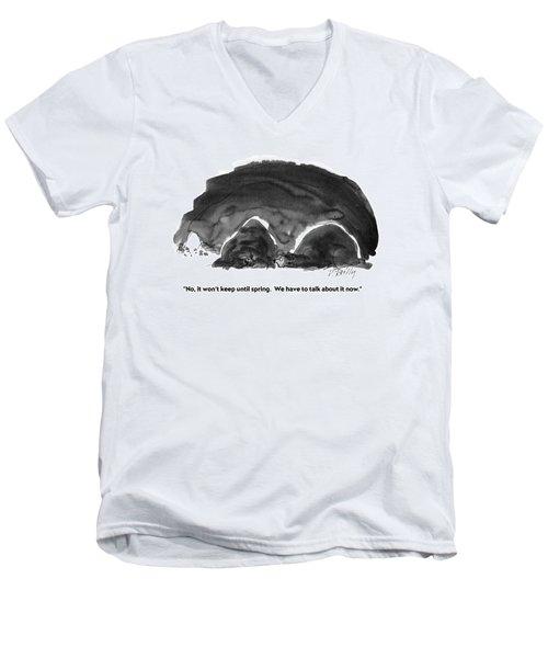 No, It Won't Keep Until Spring.  We Have To Talk Men's V-Neck T-Shirt