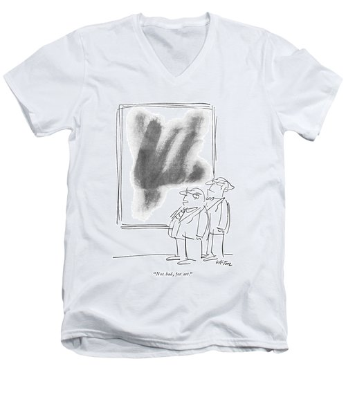 Not Bad, For Art Men's V-Neck T-Shirt