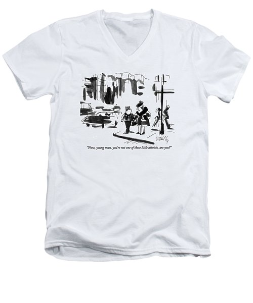 Now, Young Man, You're Not One Of Those Little Men's V-Neck T-Shirt