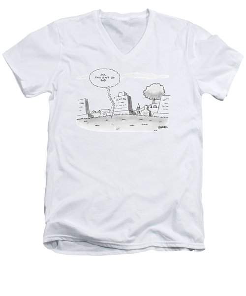 'say, This Isn't So Bad.' Men's V-Neck T-Shirt
