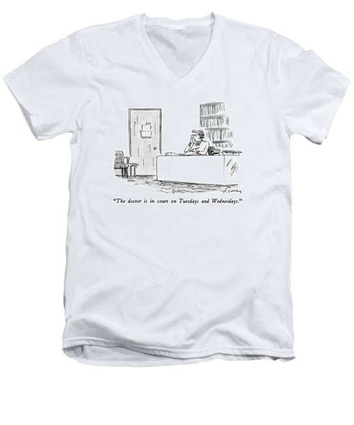 The Doctor Is In Court On Tuesdays And Wednesdays Men's V-Neck T-Shirt