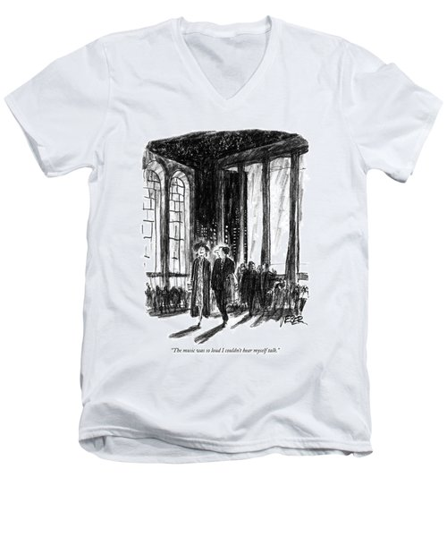 The Music Was So Loud I Couldn't Hear Myself Talk Men's V-Neck T-Shirt