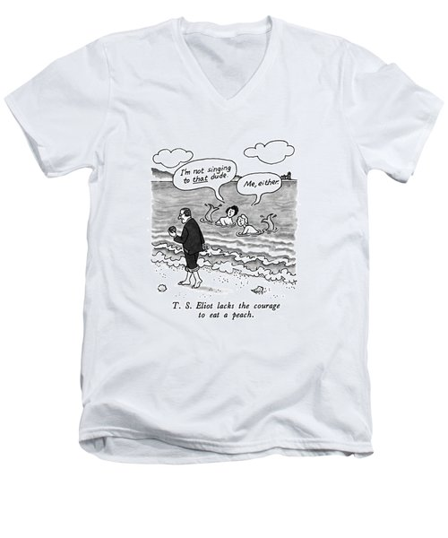 T.s. Eliot Lacks The Courage To Eat A Peach Men's V-Neck T-Shirt