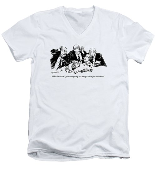 What I Wouldn't Give To Be Young And Deregulated Men's V-Neck T-Shirt