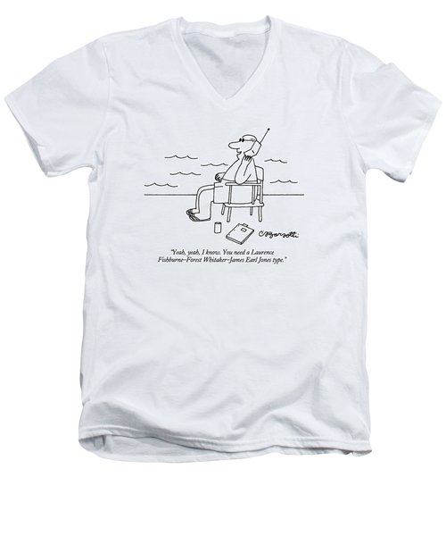 Yeah, Yeah, I Know.  You Need A Laurence Men's V-Neck T-Shirt