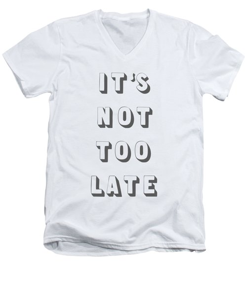 Its Not Too Late Men's V-Neck T-Shirt