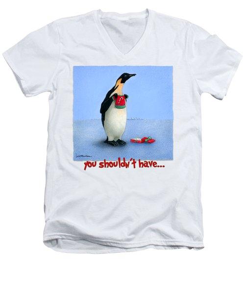 You Shouldn't Have... Men's V-Neck T-Shirt