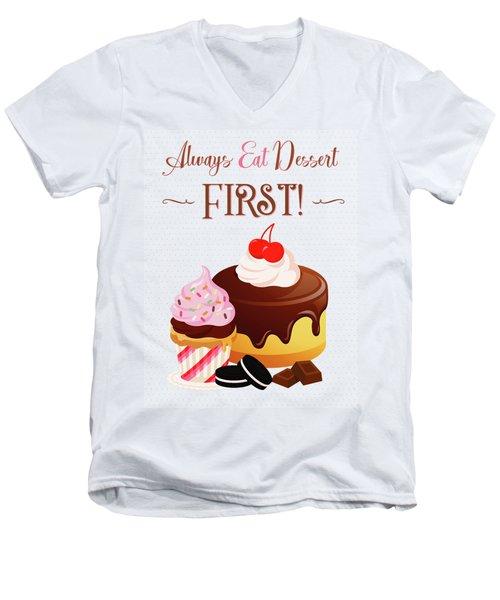Always Eat Dessert First Men's V-Neck T-Shirt