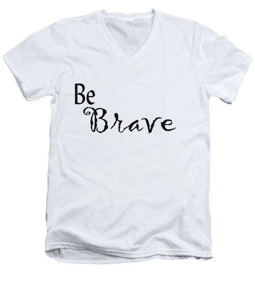 Be Brave Men's V-Neck T-Shirt by Kerri Mortenson