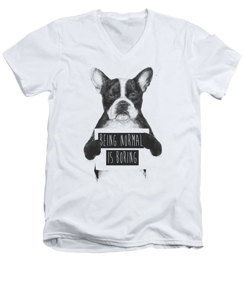 Being Normal Is Boring Men's V-Neck T-Shirt