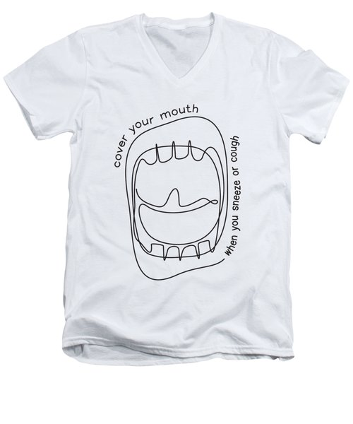 Cover Your Mouth When You Sneeze Or Cough Men's V-Neck T-Shirt