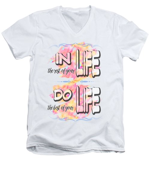 Do The Best Of Your Life Inspiring Typography Men's V-Neck T-Shirt by Georgeta Blanaru