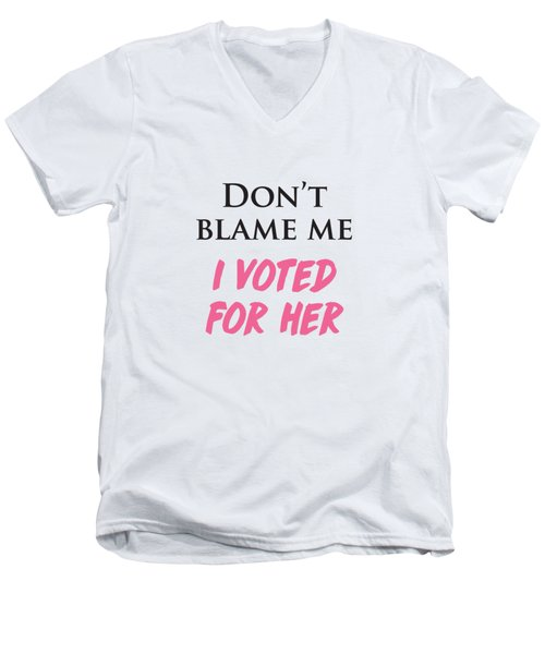 Men's V-Neck T-Shirt featuring the digital art Don't Blame Me I Voted For Hillary by Heidi Hermes