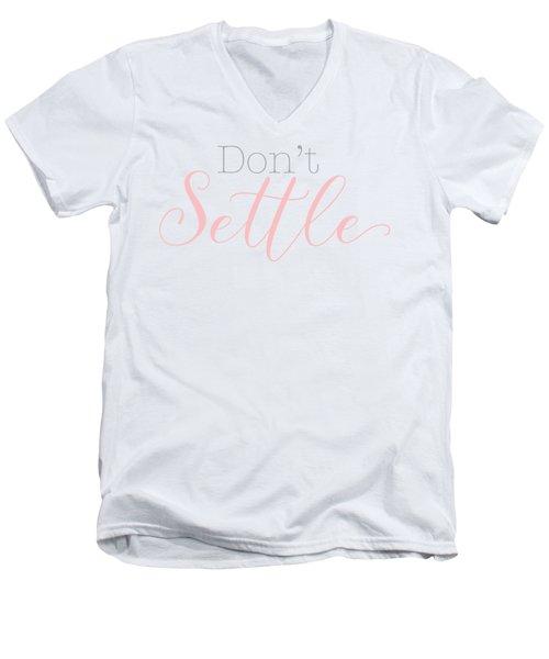 Don't Settle Men's V-Neck T-Shirt