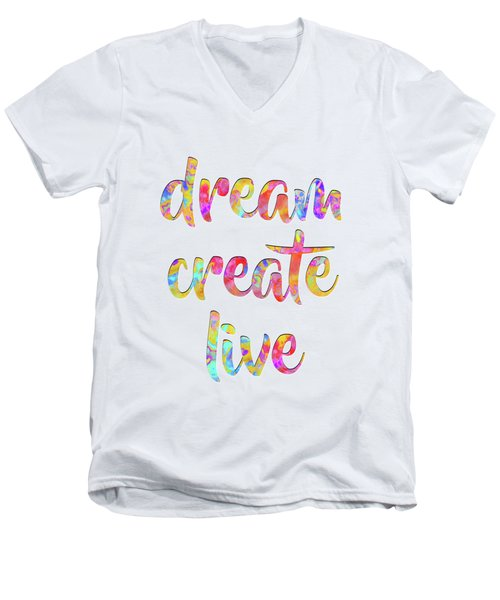 Dream Create Live #motivational #typography #shoppixels Men's V-Neck T-Shirt