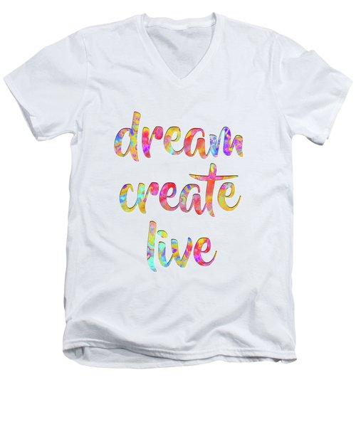 Dream Create Live #motivational #typography #shoppixels Men's V-Neck T-Shirt