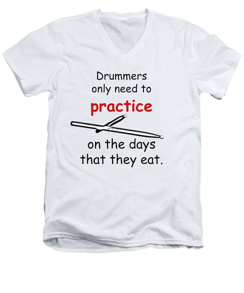 Drummers Practice When The Eat Men's V-Neck T-Shirt