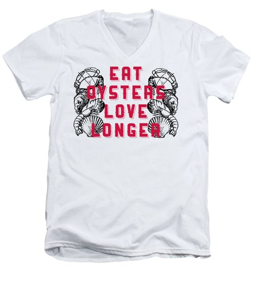Men's V-Neck T-Shirt featuring the digital art Eat Oysters Love Longer Tee by Edward Fielding
