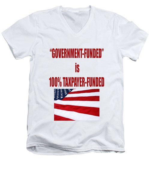 Government Funded Is Taxpayer Funded Men's V-Neck T-Shirt
