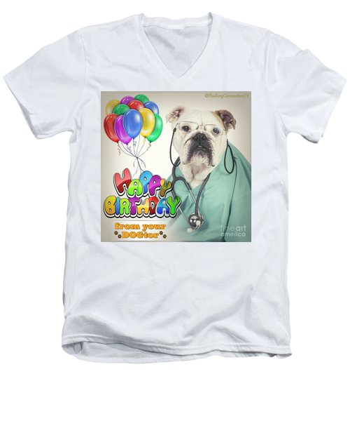 Men's V-Neck T-Shirt featuring the digital art Happy Birthday From Your Dogtor by Kathy Tarochione