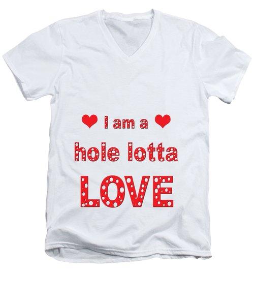 I Am A Hole Lotta Love Men's V-Neck T-Shirt