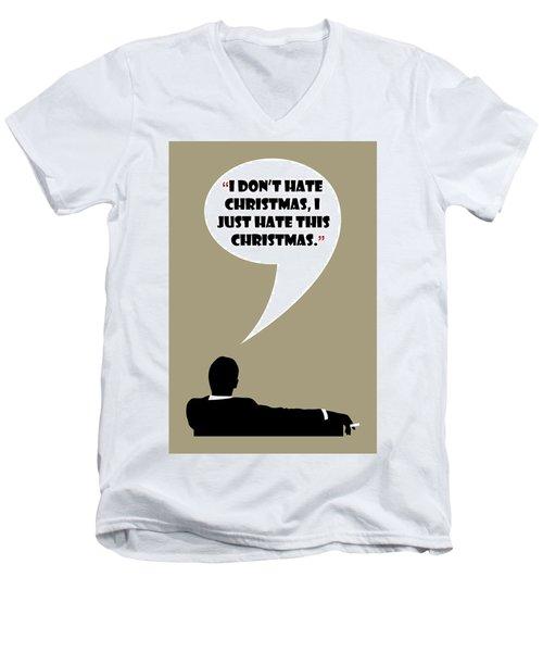 I Don't Hate Christmas - Mad Men Poster Don Draper Quote Men's V-Neck T-Shirt