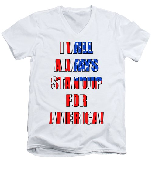 I Will Always Standup For America 4 Men's V-Neck T-Shirt