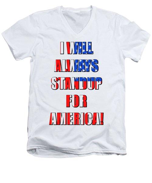 I Will Always Standup For America 4 Men's V-Neck T-Shirt