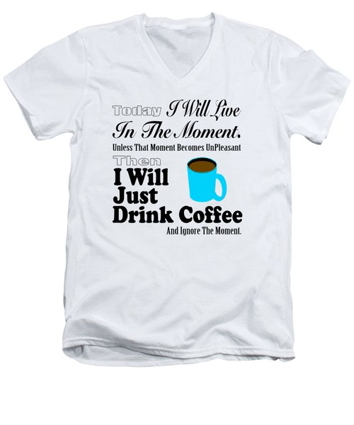 I Will Just Drink Coffee Men's V-Neck T-Shirt